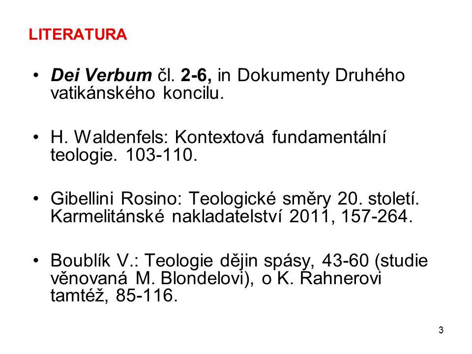 3 LITERATURA Dei Verbum čl. 2-6, in Dokumenty Druhého vatikánského koncilu. H. Waldenfels: Kontextová fundamentální teologie. 103-110. Gibellini Rosin