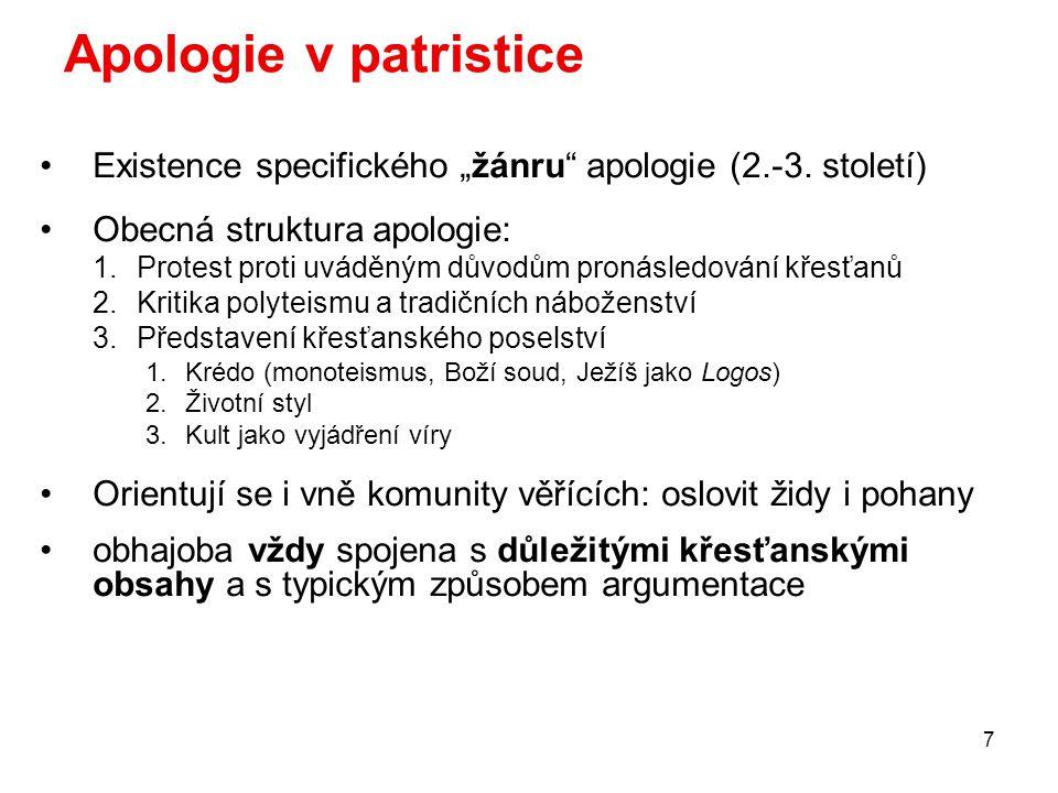"""7 Apologie v patristice Existence specifického """"žánru"""" apologie (2.-3. století) Obecná struktura apologie: 1.Protest proti uváděným důvodům pronásledo"""