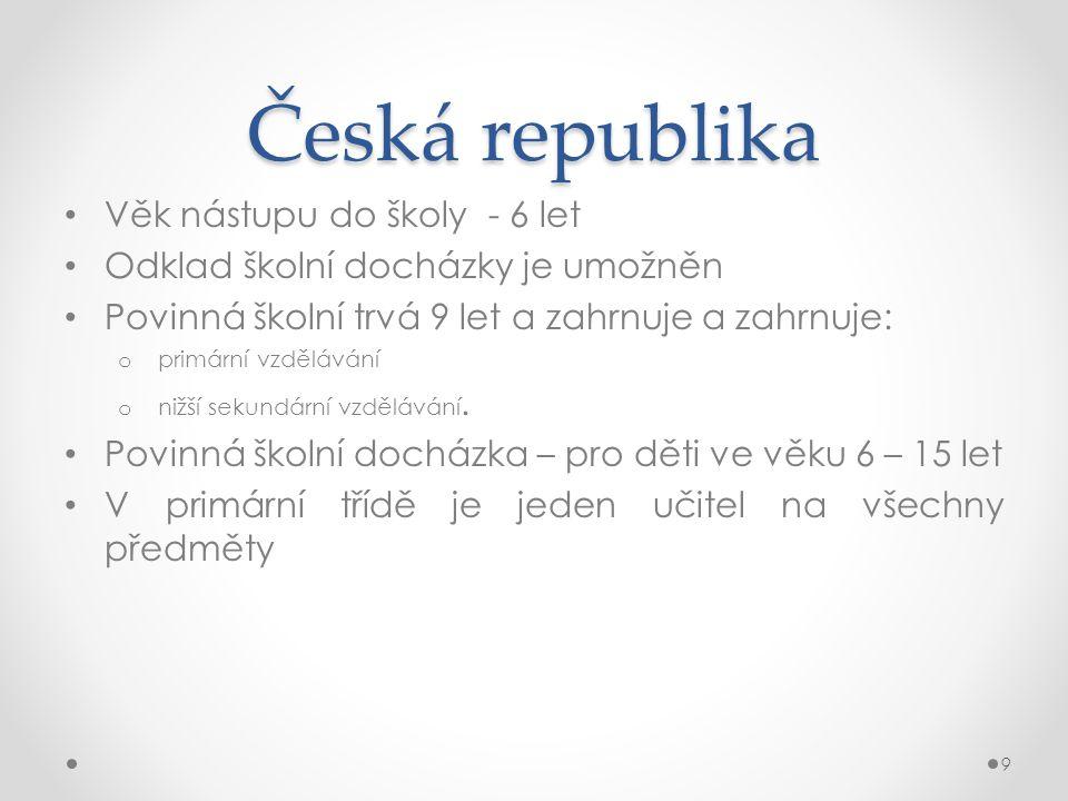 Česká republika Věk nástupu do školy - 6 let Odklad školní docházky je umožněn Povinná školní trvá 9 let a zahrnuje a zahrnuje: o primární vzdělávání