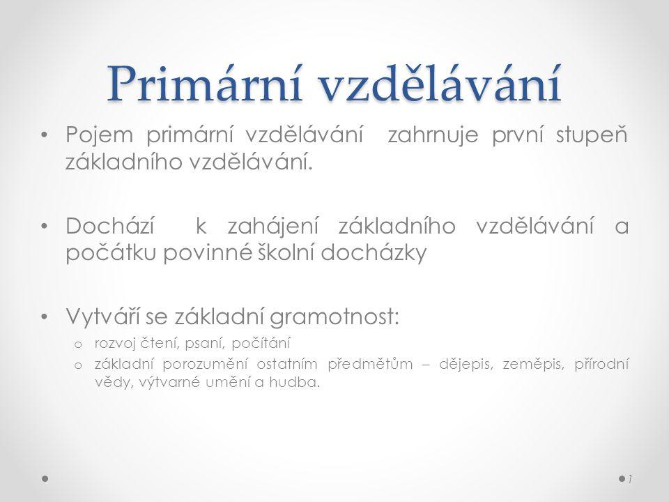 Primární vzdělávání Pojem primární vzdělávání zahrnuje první stupeň základního vzdělávání. Dochází k zahájení základního vzdělávání a počátku povinné