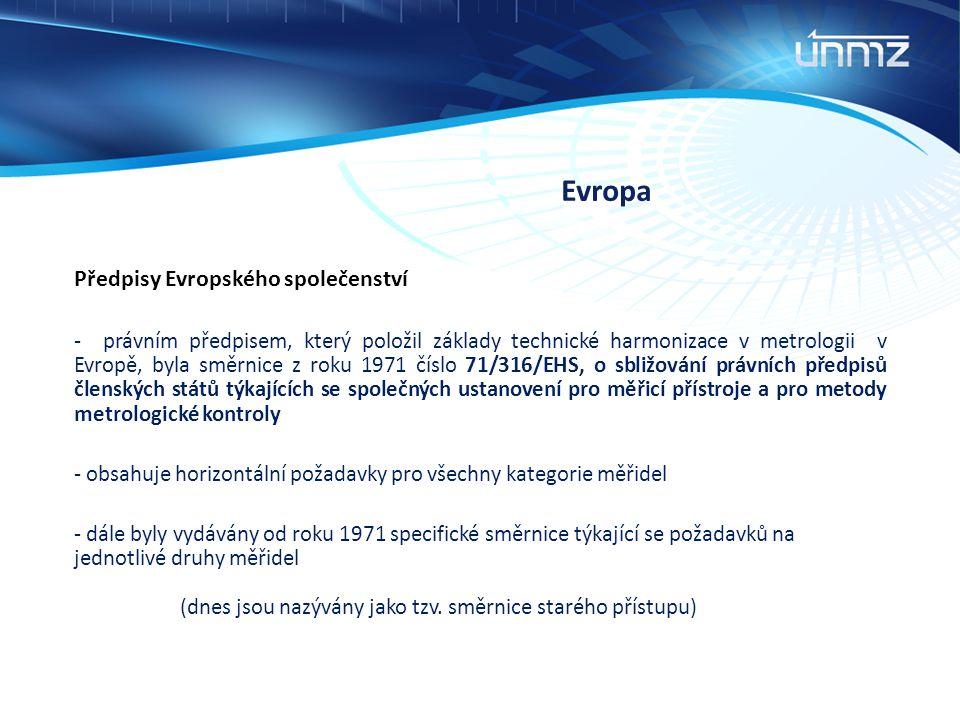 Evropa Předpisy Evropského společenství - právním předpisem, který položil základy technické harmonizace v metrologii v Evropě, byla směrnice z roku 1