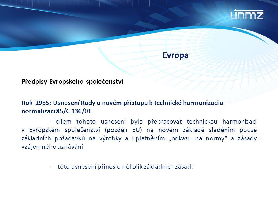 Evropa Předpisy Evropského společenství Rok 1985: Usnesení Rady o novém přístupu k technické harmonizaci a normalizaci 85/C 136/01 - cílem tohoto usne