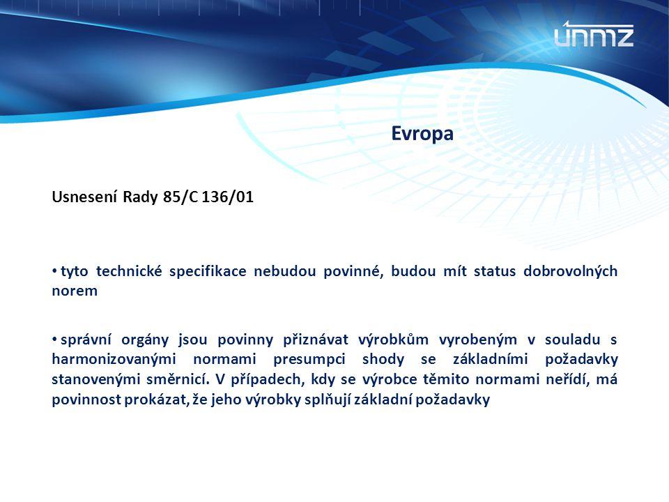 Evropa Usnesení Rady 85/C 136/01 tyto technické specifikace nebudou povinné, budou mít status dobrovolných norem správní orgány jsou povinny přiznávat