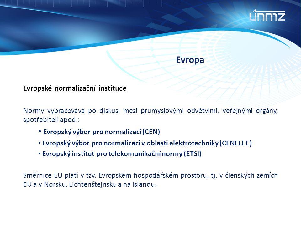 Evropa Evropské normalizační instituce Normy vypracovává po diskusi mezi průmyslovými odvětvími, veřejnými orgány, spotřebiteli apod.: Evropský výbor