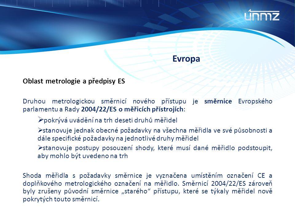 Evropa Oblast metrologie a předpisy ES Druhou metrologickou směrnicí nového přístupu je směrnice Evropského parlamentu a Rady 2004/22/ES o měřicích př