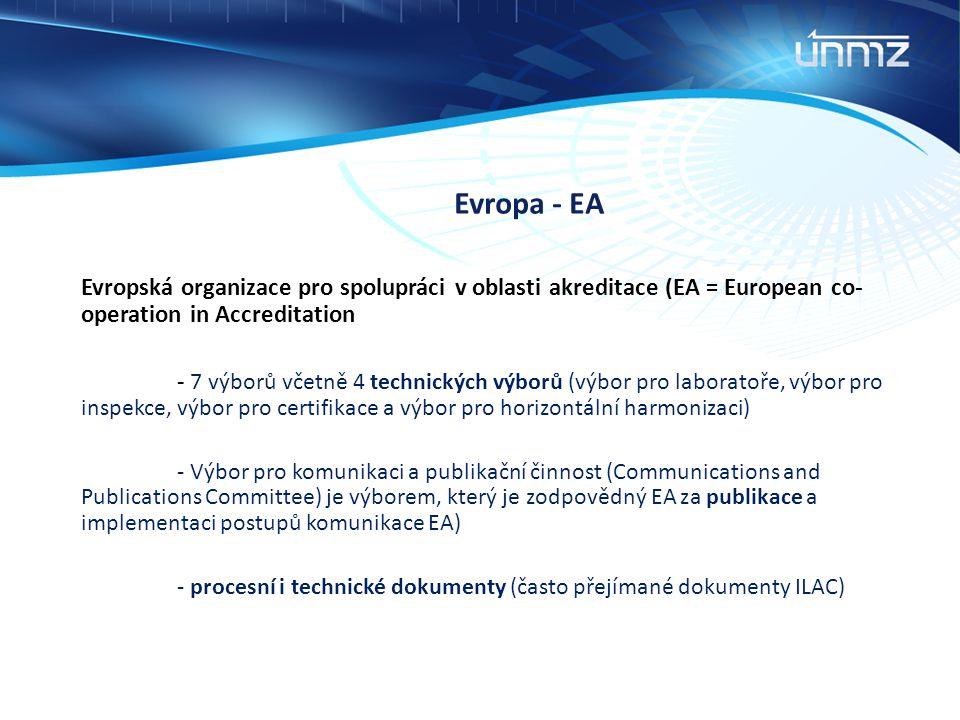 Evropa - EA Evropská organizace pro spolupráci v oblasti akreditace (EA = European co- operation in Accreditation - 7 výborů včetně 4 technických výbo