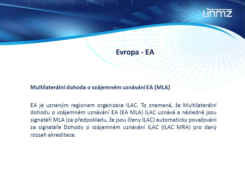 Evropa - EA Multilaterální dohoda o vzájemném uznávání EA (MLA) EA je uznaným regionem organizace ILAC. To znamená, že Multilaterální dohodu o vzájemn