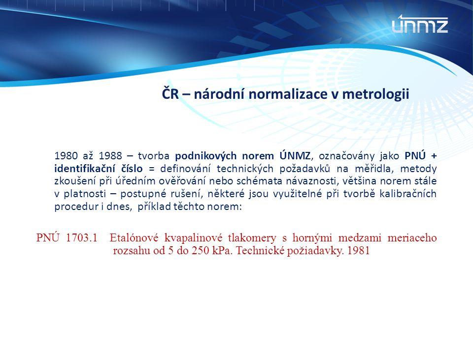 ČR – národní normalizace v metrologii 1980 až 1988 – tvorba podnikových norem ÚNMZ, označovány jako PNÚ + identifikační číslo = definování technických