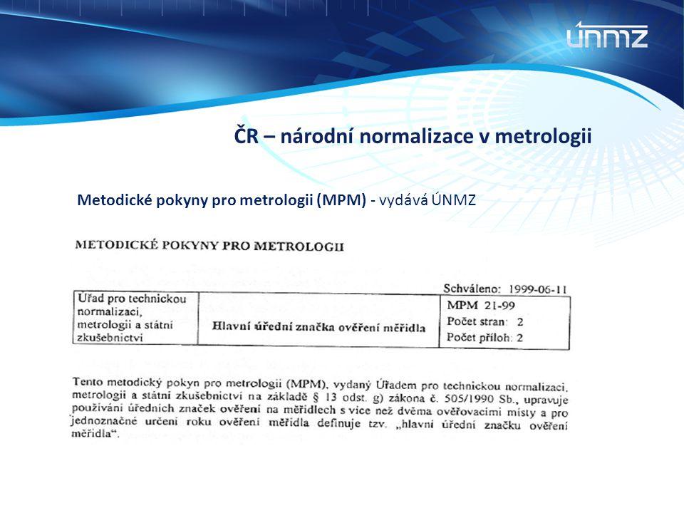 ČR – národní normalizace v metrologii Metodické pokyny pro metrologii (MPM) - vydává ÚNMZ