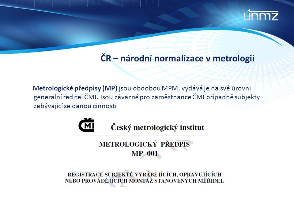 ČR – národní normalizace v metrologii Metrologické předpisy (MP) jsou obdobou MPM, vydává je na své úrovni generální ředitel ČMI. Jsou závazné pro zam