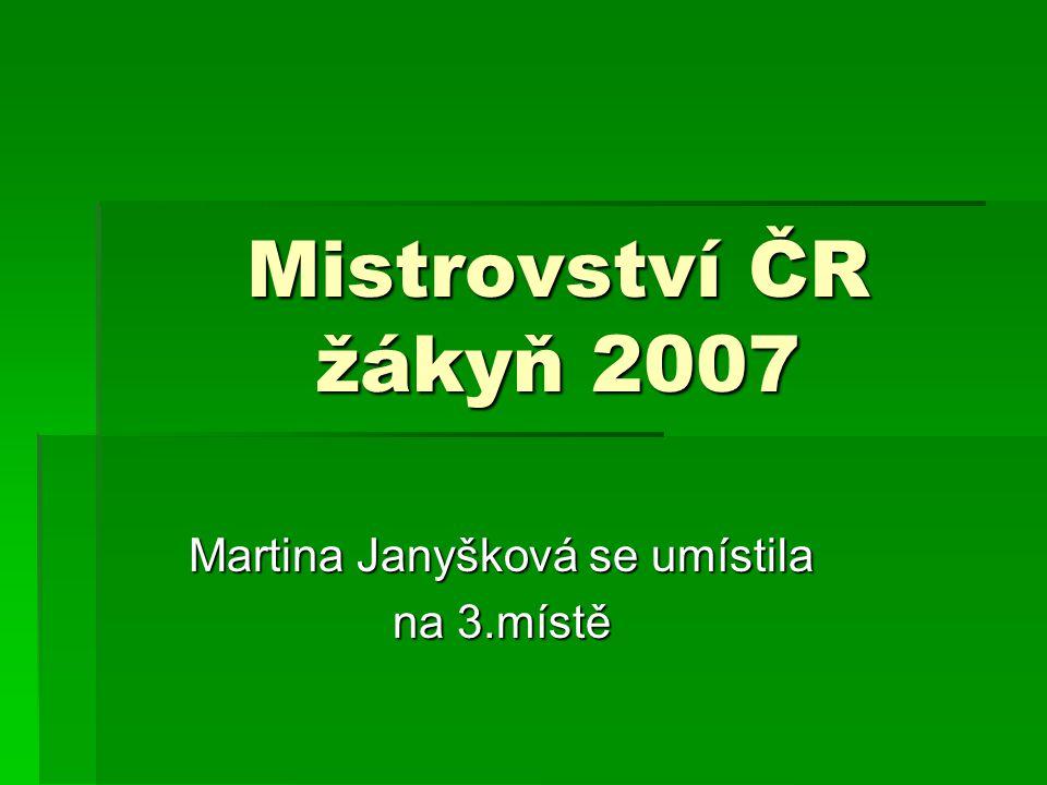 Mistrovství ČR žákyň 2007 Martina Janyšková se umístila na 3.místě