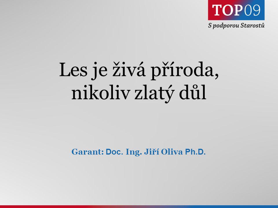 8 Les je živá příroda, nikoliv zlatý důl Garant: Doc. Ing. Jiří Oliva Ph.D.