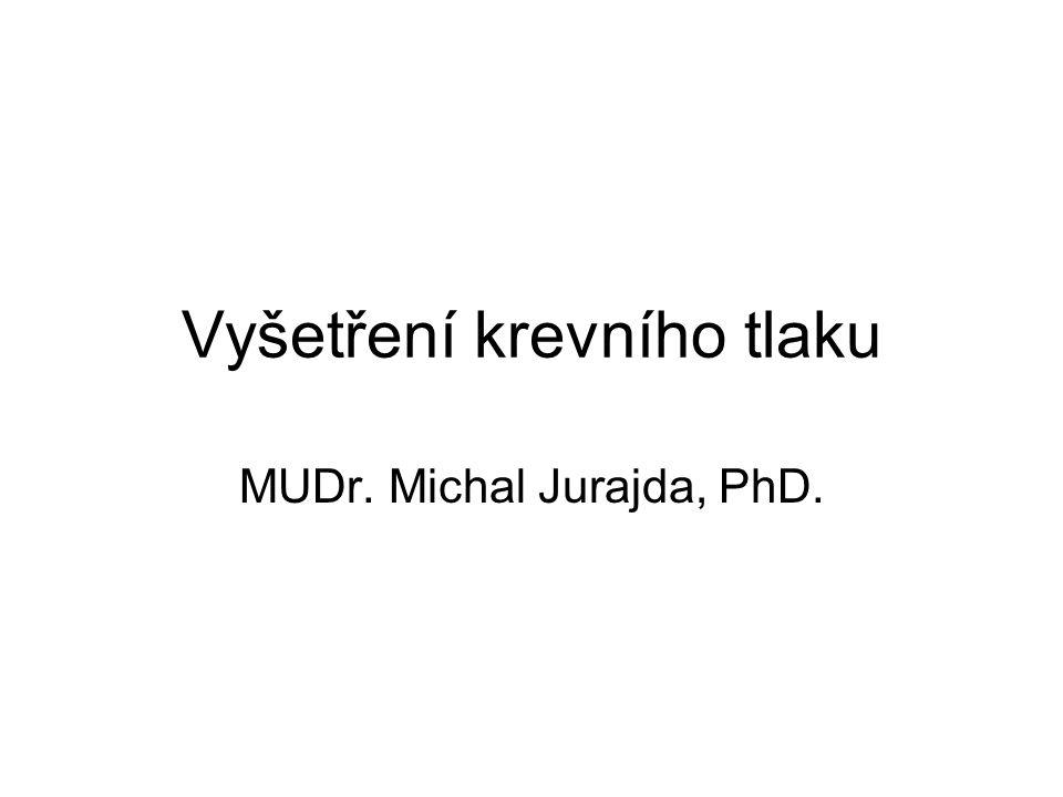 Vyšetření krevního tlaku MUDr. Michal Jurajda, PhD.
