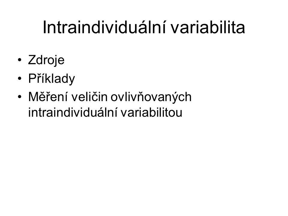 Intraindividuální variabilita Zdroje Příklady Měření veličin ovlivňovaných intraindividuální variabilitou
