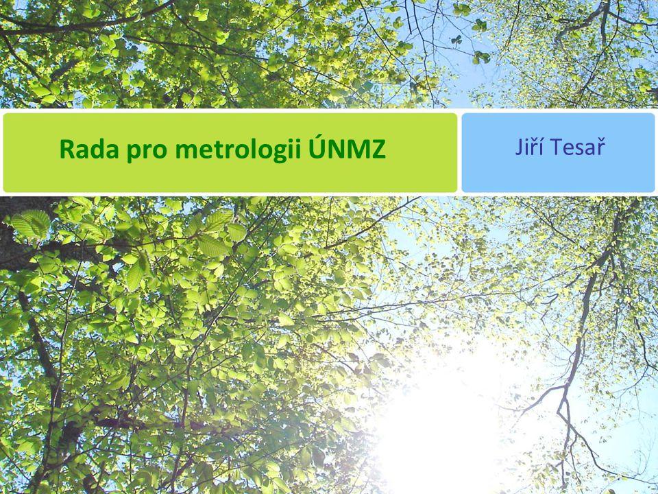Rada pro metrologii ÚNMZ Jiří Tesař