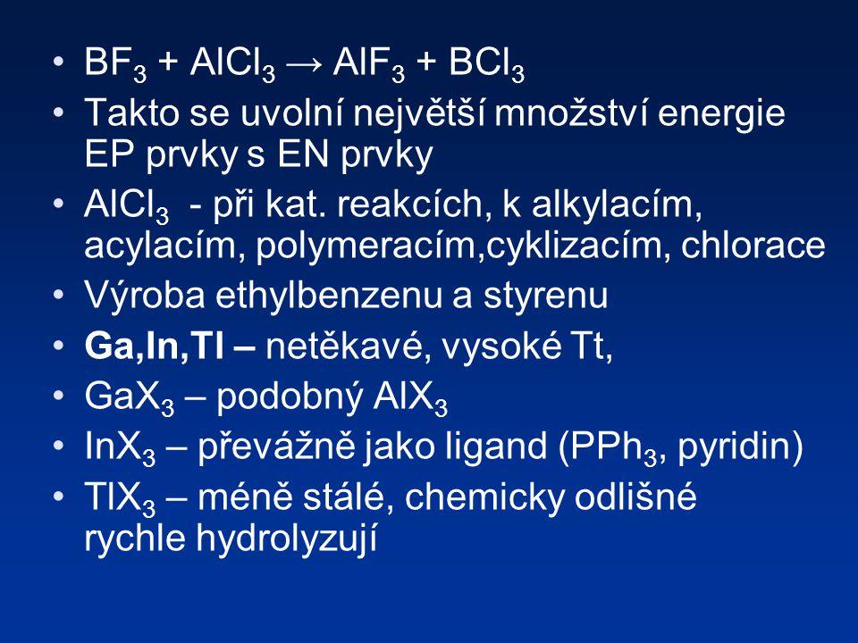 BF 3 + AlCl 3 → AlF 3 + BCl 3 Takto se uvolní největší množství energie EP prvky s EN prvky AlCl 3 - při kat.