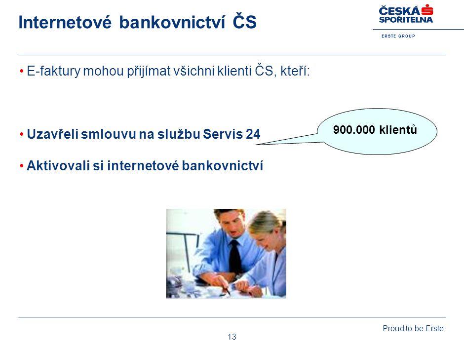 E R S T E G R O U P Proud to be Erste 13 Internetové bankovnictví ČS E-faktury mohou přijímat všichni klienti ČS, kteří: Uzavřeli smlouvu na službu Se