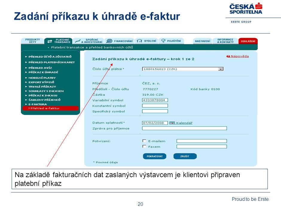 E R S T E G R O U P Proud to be Erste 20 Zadání příkazu k úhradě e-faktur Na základě fakturačních dat zaslaných výstavcem je klientovi připraven plate