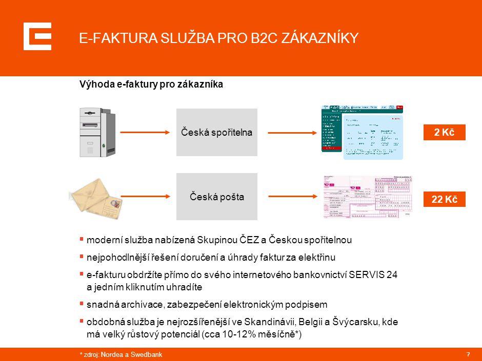 7 E-FAKTURA SLUŽBA PRO B2C ZÁKAZNÍKY  moderní služba nabízená Skupinou ČEZ a Českou spořitelnou  nejpohodlnější řešení doručení a úhrady faktur za e