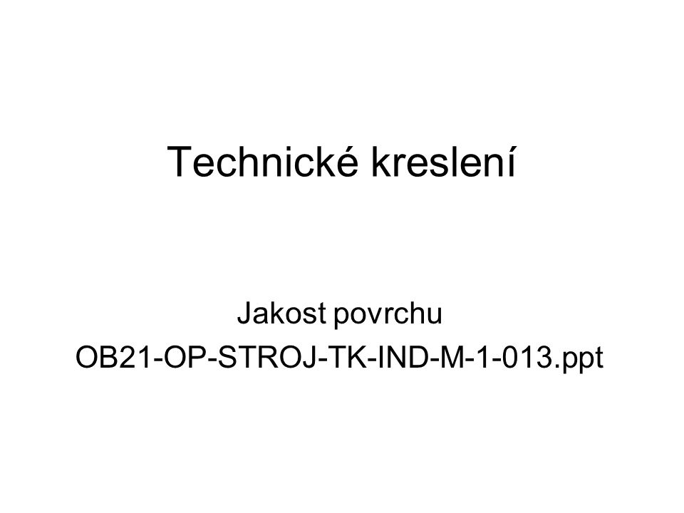 Technické kreslení Jakost povrchu OB21-OP-STROJ-TK-IND-M-1-013.ppt