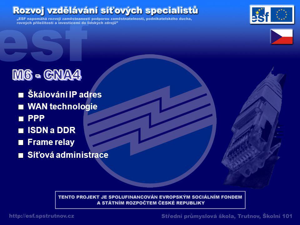 Škálování IP adres WAN technologie PPP ISDN a DDR Frame relay Síťová administrace