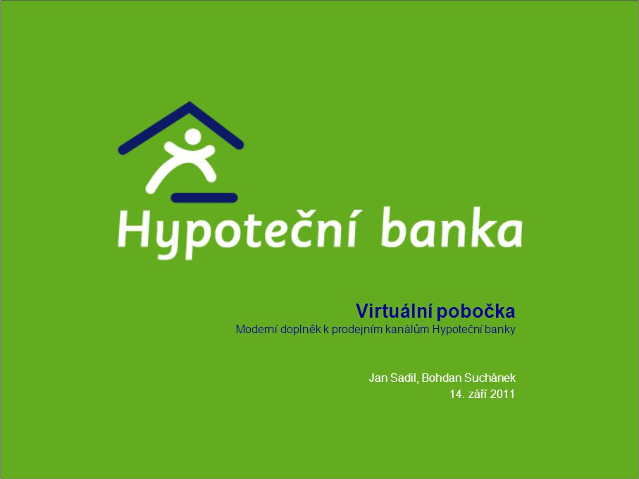 Zabezpečení Standardního bankovní zabezpečení Unikátní aplikace Hypoteční banky – HTTPS (SSL), šifrovaný přenos dat Skype: Standardní šifrování komunikace přímo od Skype Klient v komunikaci nesděluje osobní data.