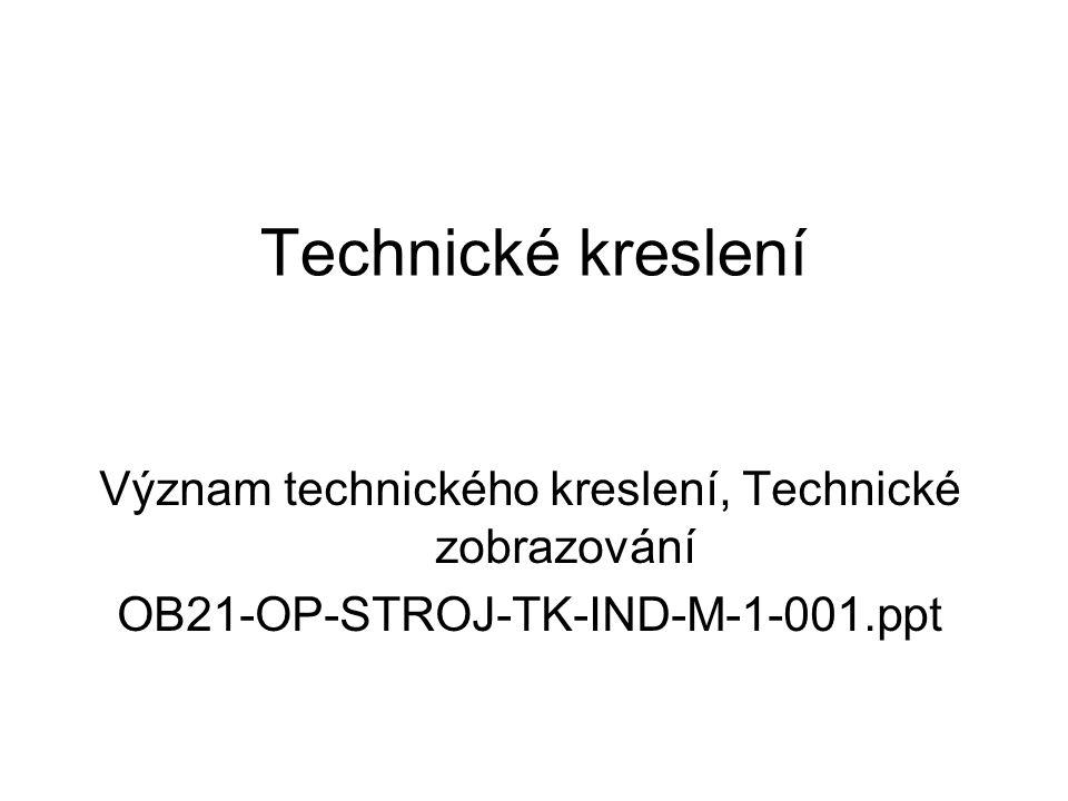Technické kreslení Význam technického kreslení, Technické zobrazování OB21-OP-STROJ-TK-IND-M-1-001.ppt