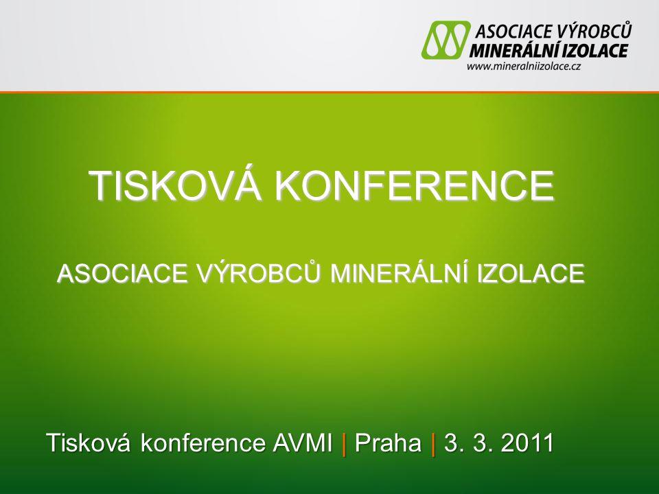 Tisková konference AVMI | Praha | 3. 3. 2011 TISKOVÁ KONFERENCE ASOCIACE VÝROBCŮ MINERÁLNÍ IZOLACE