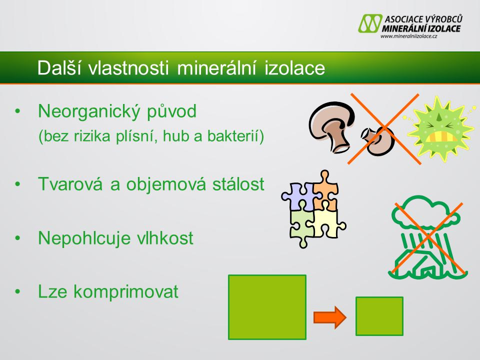 Další vlastnosti minerální izolace Neorganický původ (bez rizika plísní, hub a bakterií) Tvarová a objemová stálost Nepohlcuje vlhkost Lze komprimovat