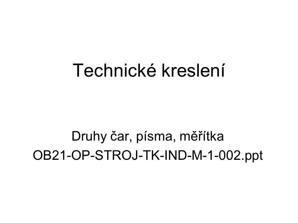 Technické kreslení Druhy čar, písma, měřítka OB21-OP-STROJ-TK-IND-M-1-002.ppt