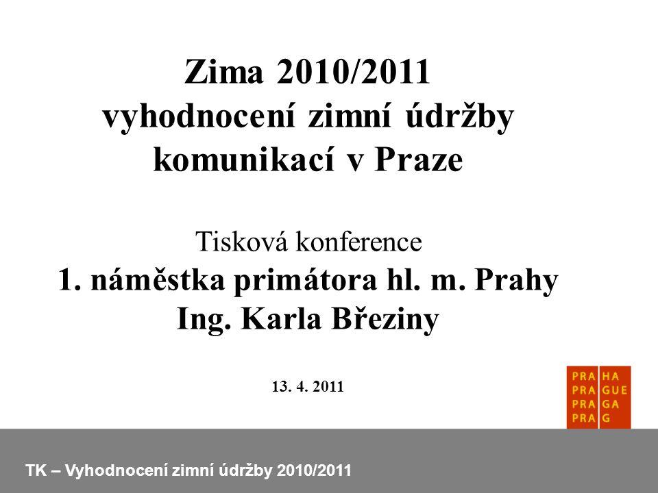 Zima 2010/2011 vyhodnocení zimní údržby komunikací v Praze Tisková konference 1. náměstka primátora hl. m. Prahy Ing. Karla Březiny 13. 4. 2011 TK – V