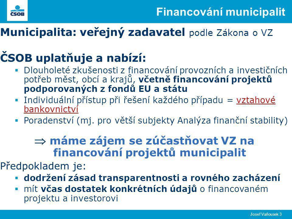 Financování municipalit Municipalita: veřejný zadavatel podle Zákona o VZ ČSOB uplatňuje a nabízí:  Dlouholeté zkušenosti z financování provozních a investičních potřeb měst, obcí a krajů, včetně financování projektů podporovaných z fondů EU a státu  Individuální přístup při řešení každého případu = vztahové bankovnictví  Poradenství (mj.