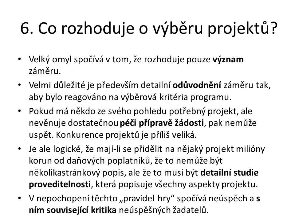 6. Co rozhoduje o výběru projektů. Velký omyl spočívá v tom, že rozhoduje pouze význam záměru.