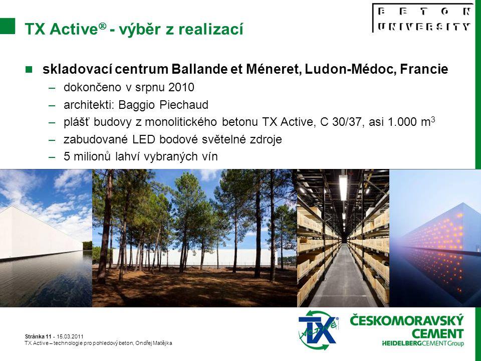 Stránka 11 - 15.03.2011 TX Active – technologie pro pohledový beton, Ondřej Matějka TX Active  - výběr z realizací skladovací centrum Ballande et Méneret, Ludon-Médoc, Francie –dokončeno v srpnu 2010 –architekti: Baggio Piechaud –plášť budovy z monolitického betonu TX Active, C 30/37, asi 1.000 m 3 –zabudované LED bodové světelné zdroje –5 milionů lahví vybraných vín