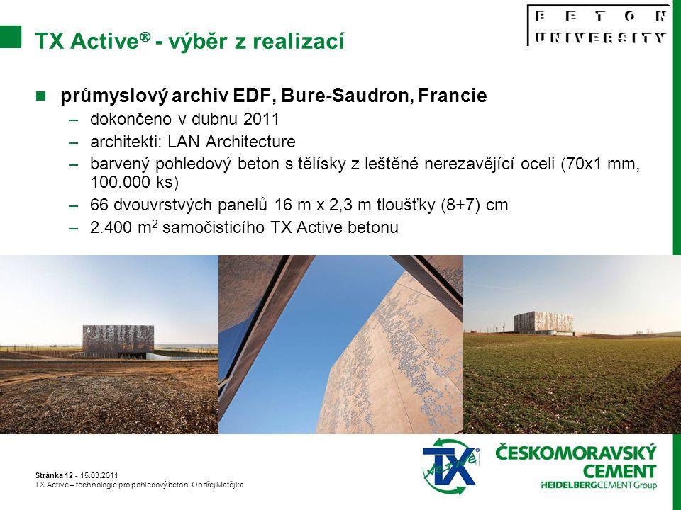 Stránka 12 - 15.03.2011 TX Active – technologie pro pohledový beton, Ondřej Matějka TX Active  - výběr z realizací průmyslový archiv EDF, Bure-Saudron, Francie –dokončeno v dubnu 2011 –architekti: LAN Architecture –barvený pohledový beton s tělísky z leštěné nerezavějící oceli (70x1 mm, 100.000 ks) –66 dvouvrstvých panelů 16 m x 2,3 m tloušťky (8+7) cm –2.400 m 2 samočisticího TX Active betonu