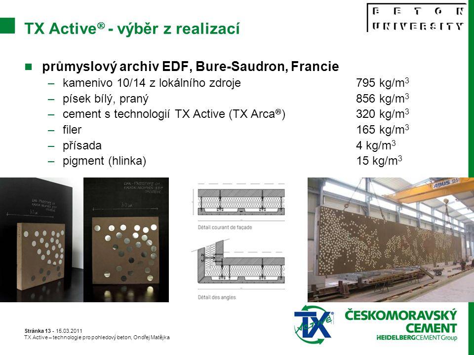 Stránka 13 - 15.03.2011 TX Active – technologie pro pohledový beton, Ondřej Matějka TX Active  - výběr z realizací průmyslový archiv EDF, Bure-Saudron, Francie –kamenivo 10/14 z lokálního zdroje 795 kg/m 3 –písek bílý, praný 856 kg/m 3 –cement s technologií TX Active (TX Arca  ) 320 kg/m 3 –filer 165 kg/m 3 –přísada 4 kg/m 3 –pigment (hlinka) 15 kg/m 3