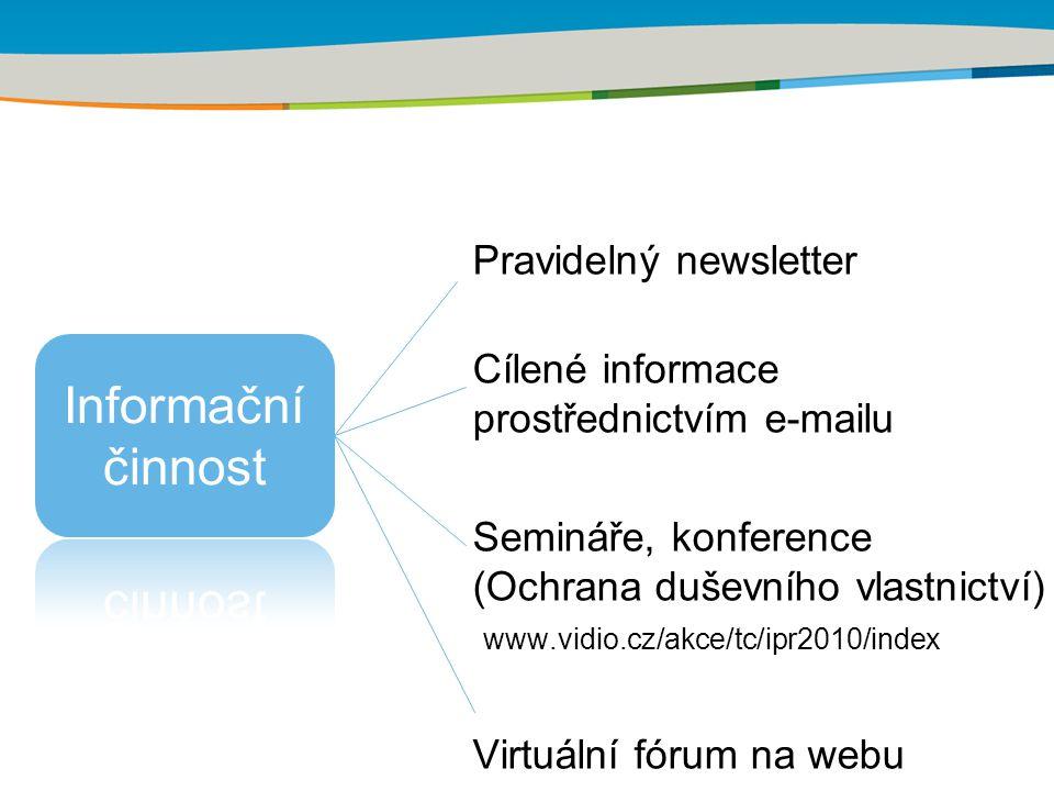 Pravidelný newsletter Cílené informace prostřednictvím e-mailu Semináře, konference (Ochrana duševního vlastnictví) www.vidio.cz/akce/tc/ipr2010/index Virtuální fórum na webu
