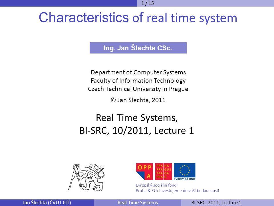 Jan Šlechta (ČVUT FIT)BI-SRC, 2011, Lecture 1Real Time Systems Obrázky jsou pořízeny za pomoci software IBM Rational SDL and TTCN Suite 6.3 a Packet Traceru Cisco Networking Academy Systémy reálného času můžeme s klidným svědomím dělit na planetárně-vesmírné a na stroje, v poslední době pak hlavně elektronicky řízené; Planetárně-vesmírné SRČ na: Rostliny a živočichy včetně homo sapiens, Geomorfologické a geoklimatické SRČ, Sociálně-institucionálním, Politicky-institucionální, Tržně-institucionální, Vesmírné, jejich společnou vlastností je dočasnost 1.