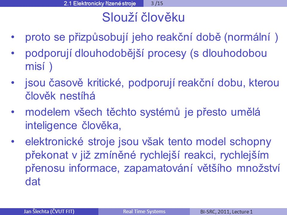 Jan Šlechta (ČVUT FIT)BI-SRC, 2011, Lecture 1Real Time Systems 2.1 Elektronicky řízené stroje 3 /15 Slouží člověku proto se přizpůsobují jeho reakční