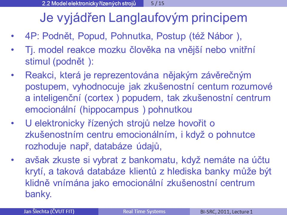Jan Šlechta (ČVUT FIT)BI-SRC, 2011, Lecture 1Real Time Systems Je vyjádřen Langlaufovým principem 4P: Podnět, Popud, Pohnutka, Postup (též Nábor ), Tj.