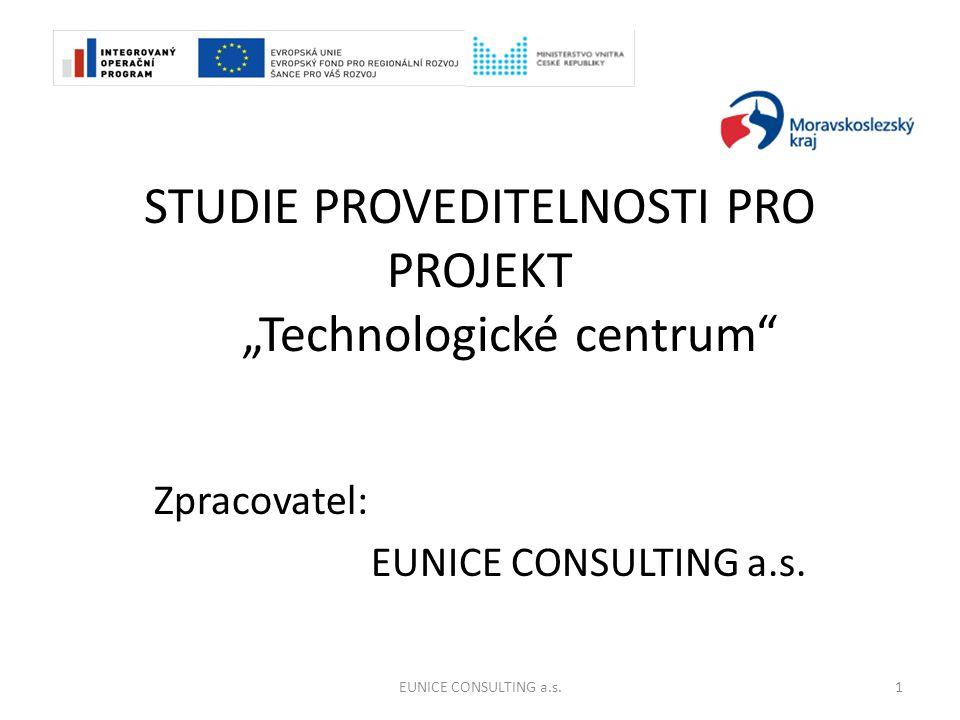 """STUDIE PROVEDITELNOSTI PRO PROJEKT """"Technologické centrum Zpracovatel: EUNICE CONSULTING a.s. 1"""