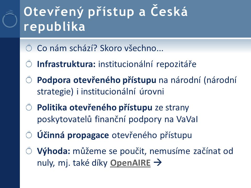 Otevřený přístup a Česká republika Co nám schází. Skoro všechno...