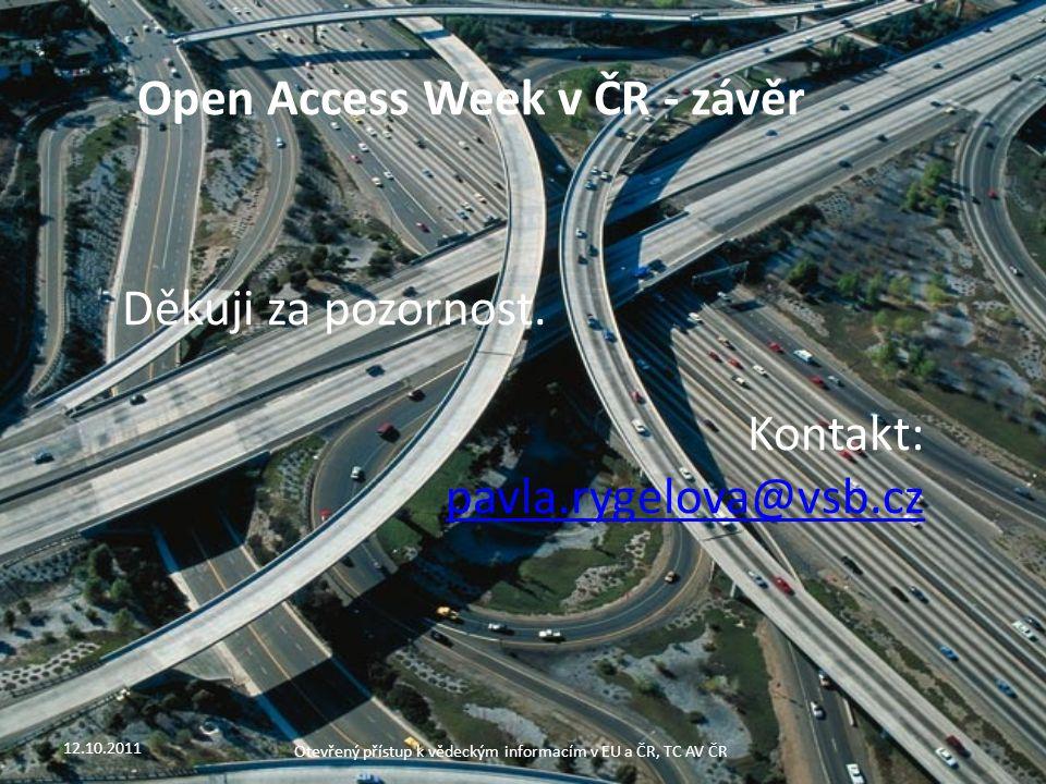 12.10.2011 Otevřený přístup k vědeckým informacím v EU a ČR, TC AV ČR Open Access Week v ČR - závěr Děkuji za pozornost.