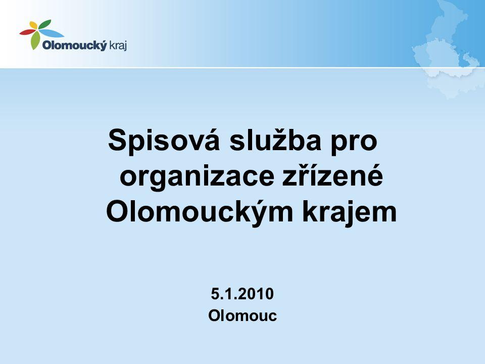 Spisová služba pro organizace zřízené Olomouckým krajem 5.1.2010 Olomouc
