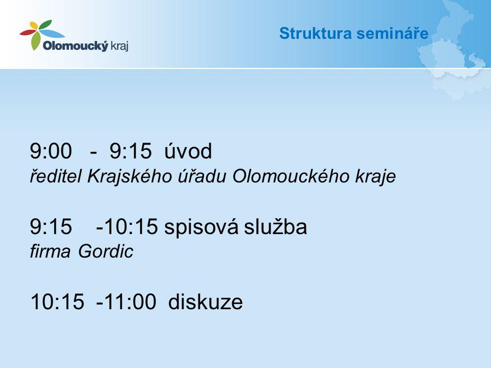 9:00 - 9:15 úvod ředitel Krajského úřadu Olomouckého kraje 9:15 -10:15 spisová služba firma Gordic 10:15 -11:00 diskuze Struktura semináře