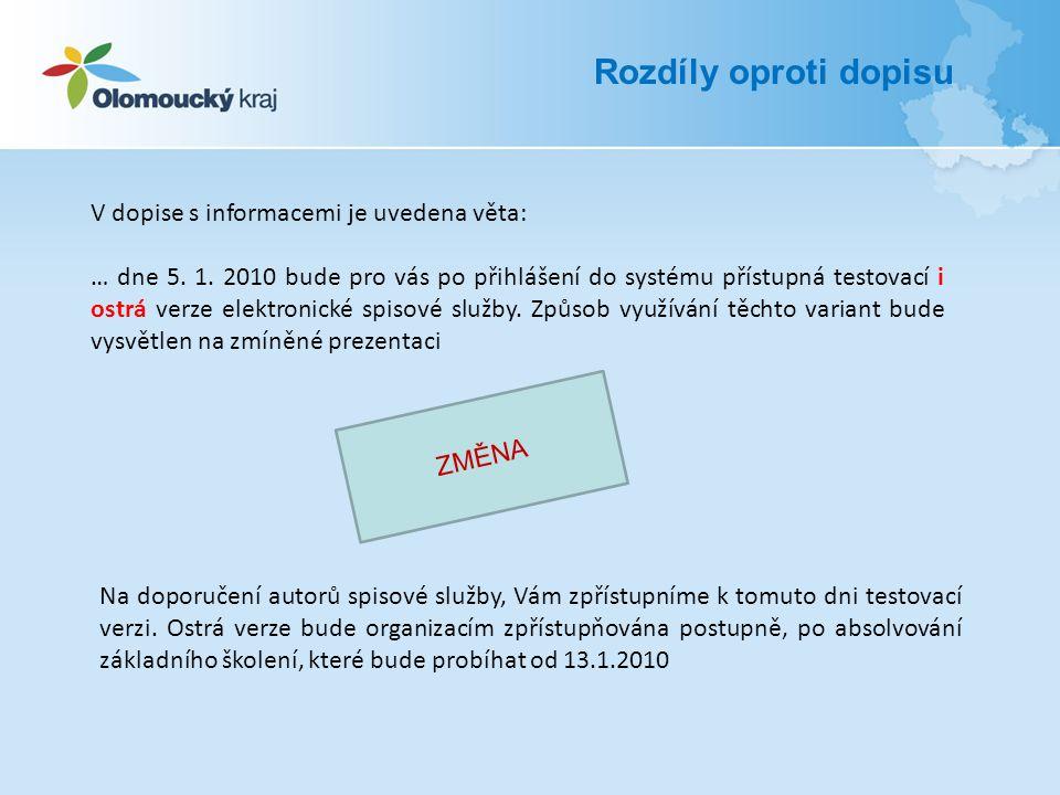 Rozdíly oproti dopisu V dopise s informacemi je uvedena věta: … dne 5. 1. 2010 bude pro vás po přihlášení do systému přístupná testovací i ostrá verze