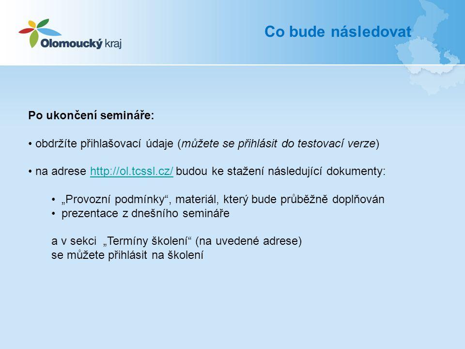 Co bude následovat Po ukončení semináře: obdržíte přihlašovací údaje (můžete se přihlásit do testovací verze) na adrese http://ol.tcssl.cz/ budou ke s