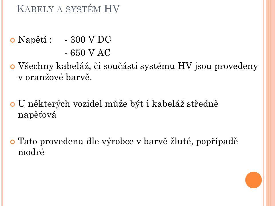 K ABELY A SYSTÉM HV Napětí : - 300 V DC - 650 V AC Všechny kabeláž, či součásti systému HV jsou provedeny v oranžové barvě. U některých vozidel může b