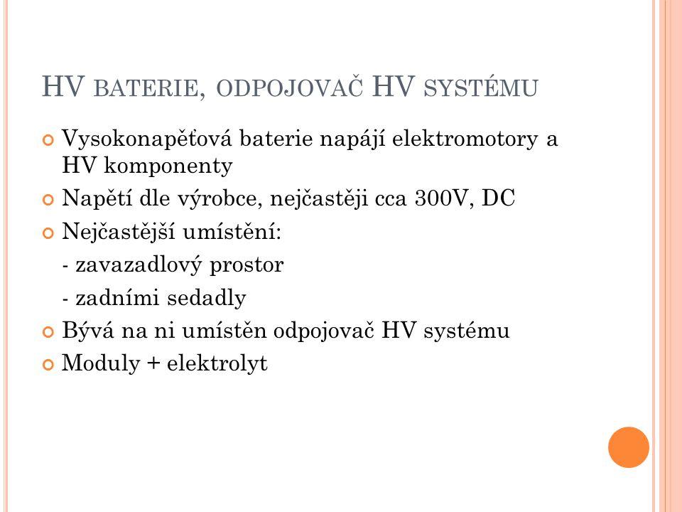 HV BATERIE, ODPOJOVAČ HV SYSTÉMU Vysokonapěťová baterie napájí elektromotory a HV komponenty Napětí dle výrobce, nejčastěji cca 300V, DC Nejčastější u