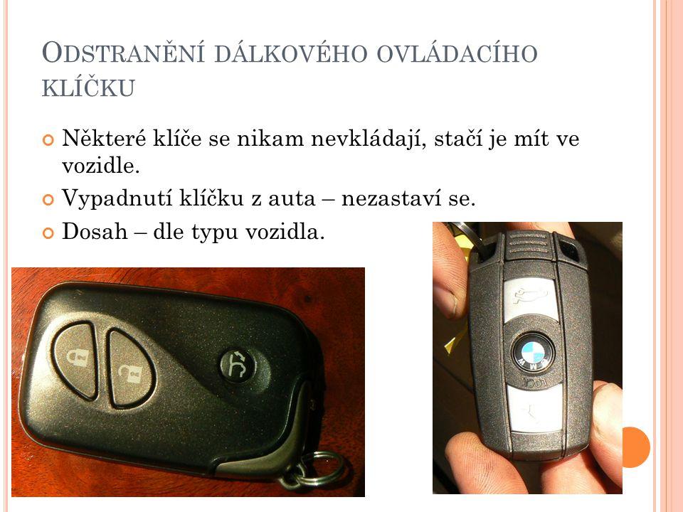 O DSTRANĚNÍ DÁLKOVÉHO OVLÁDACÍHO KLÍČKU Některé klíče se nikam nevkládají, stačí je mít ve vozidle. Vypadnutí klíčku z auta – nezastaví se. Dosah – dl